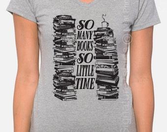 So Many Books So Little Time T Shirt - Womens V neck shirt - Gift for sister - Christmas Gift - Books - Birthday Gift - Unisex Mens T shirt
