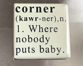 Corner 1. where nobody puts baby.... Custom made 1.5 x 1.5 inch magnet