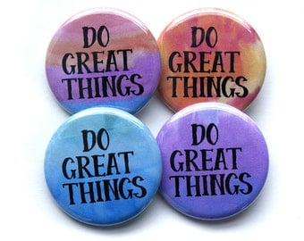 Do Great Things Buttons – Do Great Things Pins – Motivational Buttons – Inspirational Buttons – Party Favors – Gifts Under 10