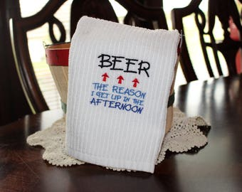 Beer the Reason I get up in the Afternoon Embroidered Kitchen Towel