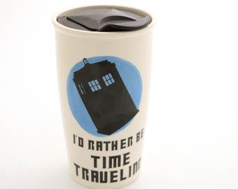 Doctor Who Tardis Travel Mug , I'd rather be time traveling , large travel mug , ceramic with hard plastic lid, 16 oz travel mug , Dr. Who