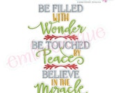 Be Filled With Wonder Be Touched By Peace Believe in the Miracle- Instant Download Machine embroidery design