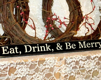 Eat Drink and Be Merry - Primitive Country Shelf Sitter, Painted Wood Sign, Kitchen Decor, Party Sign, Housewarming Gift, New Home Gift