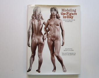 vintage book - Modeling the Figure in Clay, a Sculptor's Guide to Anatomy - circa 1980 - Bruno Lucchesi, Margit Malstrom