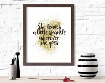 She Leaves a Little Sparkle Wall Art Printable - Glitter Confetti Gold Dust 8x10  -Instant Download Motivational Quote Home Decor Room