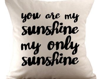You are my sunshine my only sunshine - Cushion Cover - 18x18 - Choose your fabric and font colour
