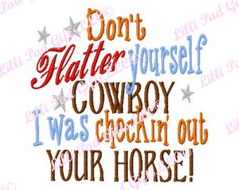 Don't flatter yourself Cowboy I was checkin out Your Horse - Machine Embroidery Design - 8 Sizes
