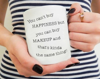 Makeup Gifts, Makeup Mug, You can't Buy Happiness but your can buy Makeup That's Kinda the same thing, mother Daughter gifts, makeup Artist