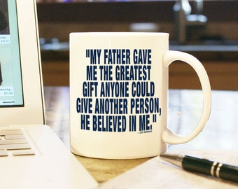 "Fathers Day Gift Present Coffee Mug Cup ""My Father gave me the greatest..."" Jim Valvano Quote for Dad Custom Color for Him Daddy Papa Pop"