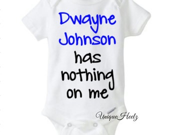 Dwayne Johnson has nothing on me onesie! So Cute! - Great for baby showers - birthdays - new borns - vinyl NOT paint