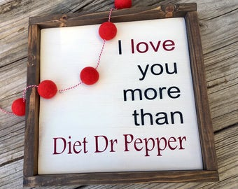 Custom Wood Sign Love You More Than Diet Dr. Pepper Wooden Sign Rustic Farmhouse Vintage Style Reclaimed Wood Anniversary Gift Wedding Gift