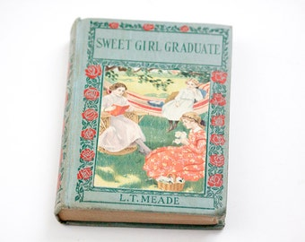 Antique Sweet Girl Graduate by L.T. Meade, Decorative Ornate Cover
