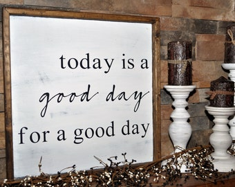 Today Is A Good Day For A Good Day Framed Rustic Wood Sign