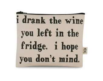 i drank the wine in the fridge hope you don't mind  pouch