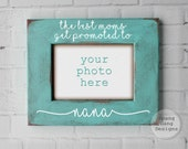 Gift for Nana   personalized Nana gift   Moms Get Promoted To   Nana picture frame   Christmas gift for Nana   Mother's day gift for Nana