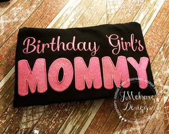 Birthday Girl's Mommy - Mom of the Birthday Girl - Applique Tee Shirt - Customizable