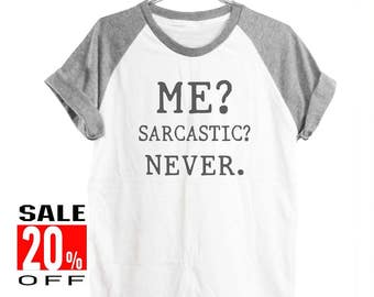 Me? sarcastic? never shirt funny shirt summer tee quote top instagram tee graphic tee women top men shirt short sleeve size S M L