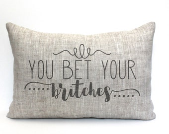 """you bet your britches pillow, rustic pillow, farmhouse pillow, farmhouse decor, phrase pillow, """"you bet your britches"""""""