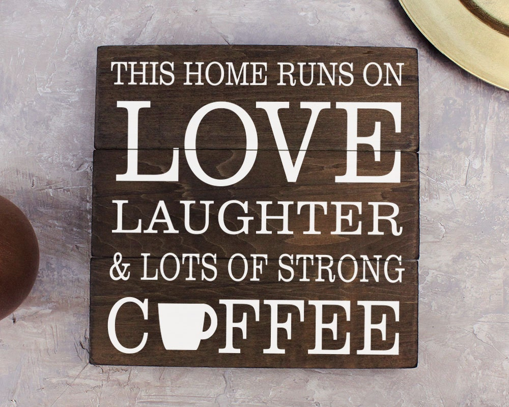 Coffee Decor Coffee Sign This Home Runs on Love Laughter