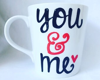 You and Me-gifts for husband- gifts for wife- wedding gift- handpainted coffee mug- mothers day- Valentine's Day - I love You Mug!