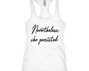Nevertheless She Persisted - Womens Tank - She Persisted - Plus Size Clothing - Trendy Clothing - Work Out - Gift Under 20 - Womens Rights