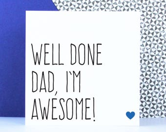 Funny Father's Day Card, funny birthday card for Dad, well done Dad I'm awesome!