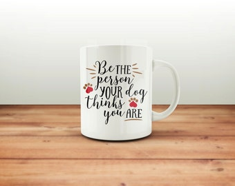 Be the Person Your Dog Thinks You Are Coffee Mug. Pet Owner Coffee Mug. Dog Coffee Mug. Pet Owner Gifts. Dog Gifts. Custom Coffee Mugs.
