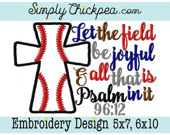 Embroidery Design - Let the Field Be Joyful and All That is in It - Psalm 96 12 - Appliqué - Baseball Cross - Softball - For 5x7 6x10 Hoops