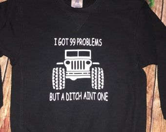 99 Problems But a Ditch Aint One Jeep Shirt