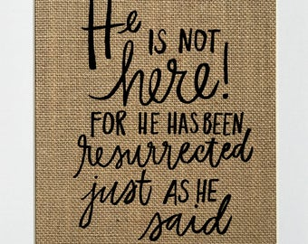 """Burlap sign """"He Is Not Here! For He Has Been Resurrected...""""Love House Sign /Wedding Gift / Religious / Biblical / Birthday Gift / Easter"""