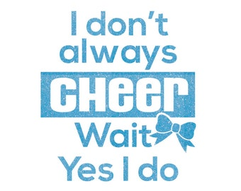 I Don't Always CHEER