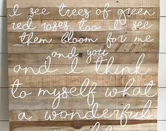 I see trees of green red roses too i see them bloom for me and you and i think to myself what a wonderful world - pallet sign - wood sign