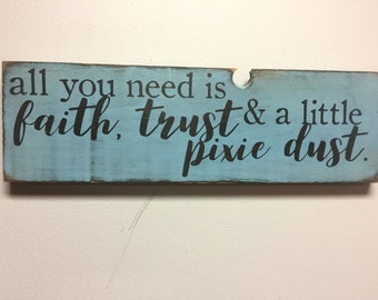 All you need is faith, trust & a little pixie dust  - Peter Pan primitive vintage rustic distressed Sign