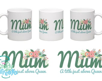 Mum - a title just above queen -  11oz standard size mug floral detail mothers day gift