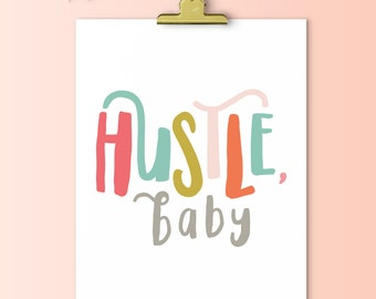 Hustle, Baby | Downloadable Print | Instant Download | Gallery Wall