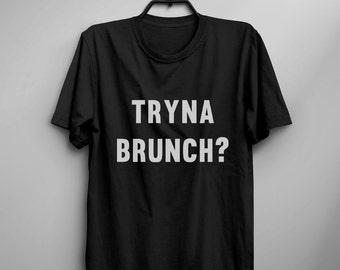Tryna brunch shirt funny t-shirt tumblr graphic tee women t shirt with saying teen clothes gift for her women tshirts