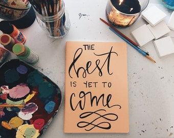 The best is yet to come | LARGE Custom Notebook
