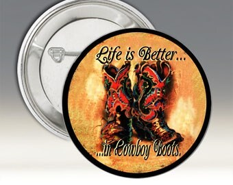 LIfe is Better in Cowboy Boots Button; Life is Better Button; Cowboy Boots Button: Western Button; Cowgirl  Button; Cowboy Button;