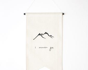I Must Go // Mountains // Wall Banner // Canvas Flag // Screen Print // Gifts for Nature Lovers // Mountain Silhouette