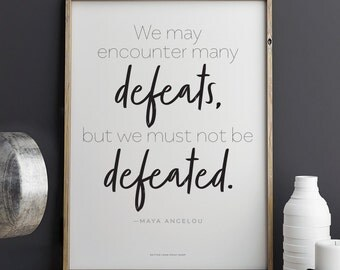 Printable Maya Angelou quote We May Encounter Many Defeats, But We Must Not Be Defeated  Download 8.5 x 11