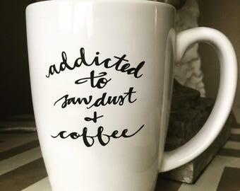 14 oz Addicted to Sawdust & Coffee Mug