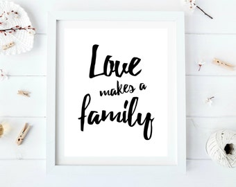 Love makes a family, Family printable, Family quotes, Family wall art, Adoption art, Adoption gifts, Stepmother gift Printable