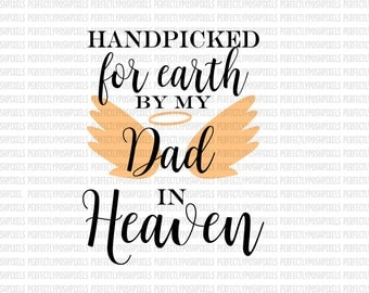 Hand Picked for Earth By Dad in Heaven SVG Heat Transfer EPS Silhouette Studio Designer Edition Cricut Expression Design Space Printable