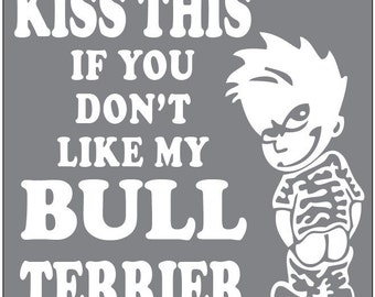 KISS THIS if you don't like my Bull Terrier Decal