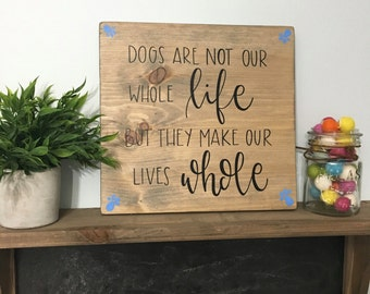 Dogs Make Our Lives Whole - Wood Sign