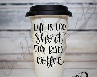 Life Is Too Short For Bad Coffee Travel Coffee Mug / Designer / Gift for Her / Present / On The Go / Coffee Mug with Lid / Basic / Birthday