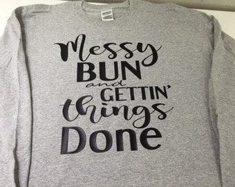 Messy Bun And Gettin' Things Done Shirt