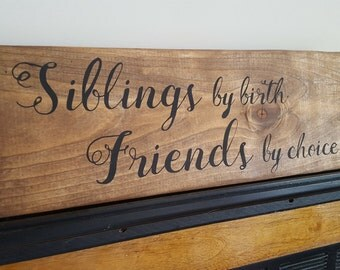 Siblings by birth Friends by Choice, Wooden Sign, Siblings Sign, Rustic Sign, Custom Sign