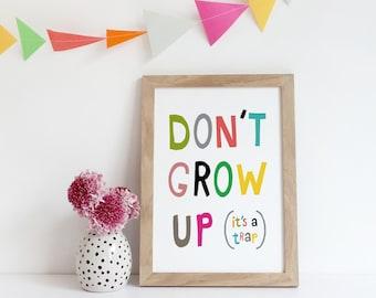 Dont Grow Up Its A Trap Nursery Print