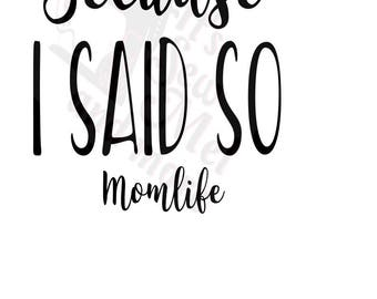 BECAUSE I SAID SO Momlife  svg dxf and png files